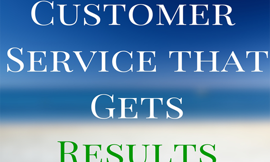 Customer Service That Gets Results