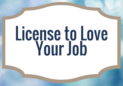 License to Love Your Job: Don't Go to Work Without It!