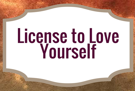 License to Love Yourself: Don't Live Another Moment Without It!