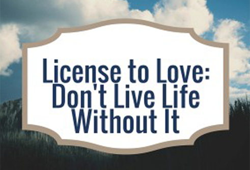 License to Love: Don't Live Without It!
